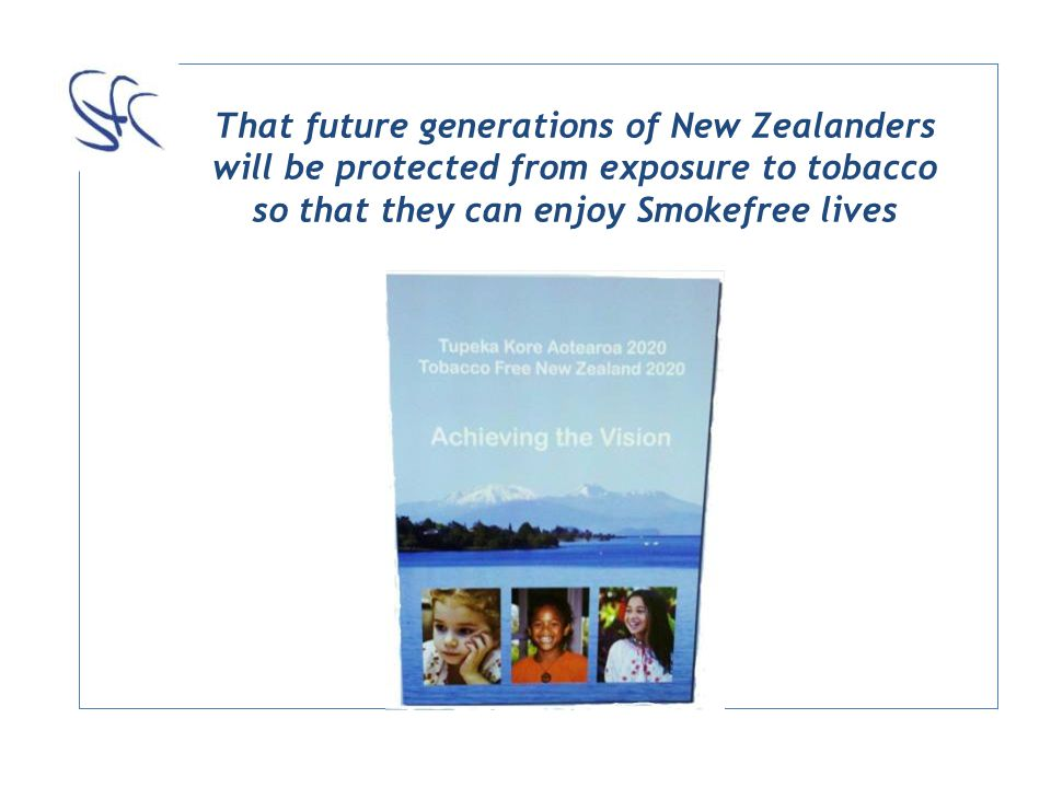That future generations of New Zealanders will be protected from exposure to tobacco so that they can enjoy Smokefree lives