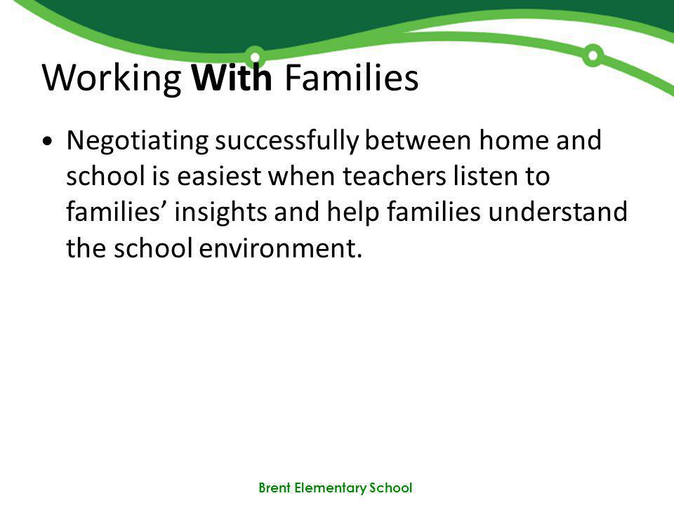 Brent Elementary School Working With Families Negotiating successfully between home and school is easiest when teachers listen to families insights and help families understand the school environment.