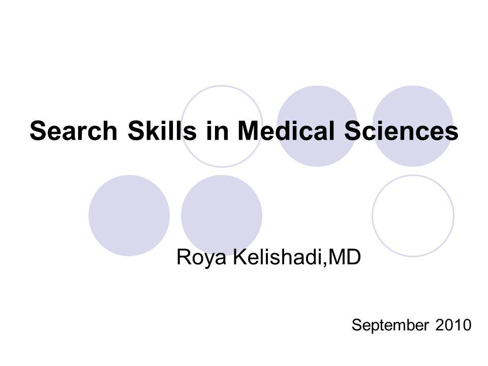 Search Skills in Medical Sciences Roya Kelishadi,MD September 2010