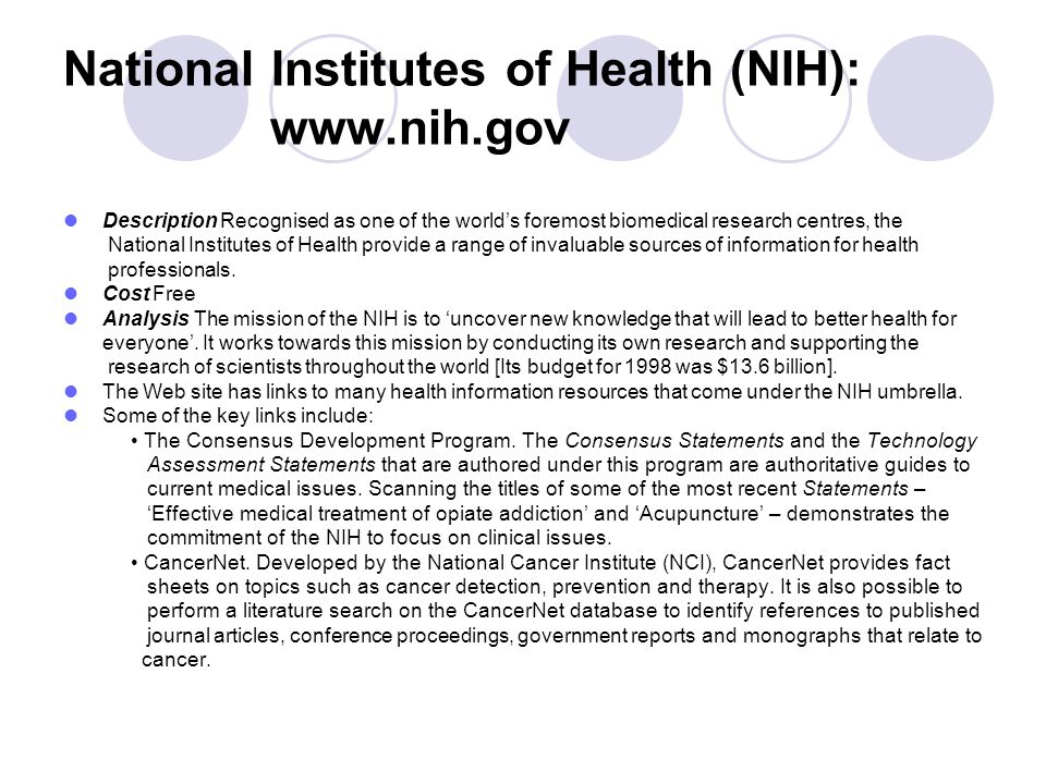 National Institutes of Health (NIH): www.nih.gov Description Recognised as one of the worlds foremost biomedical research centres, the National Instit