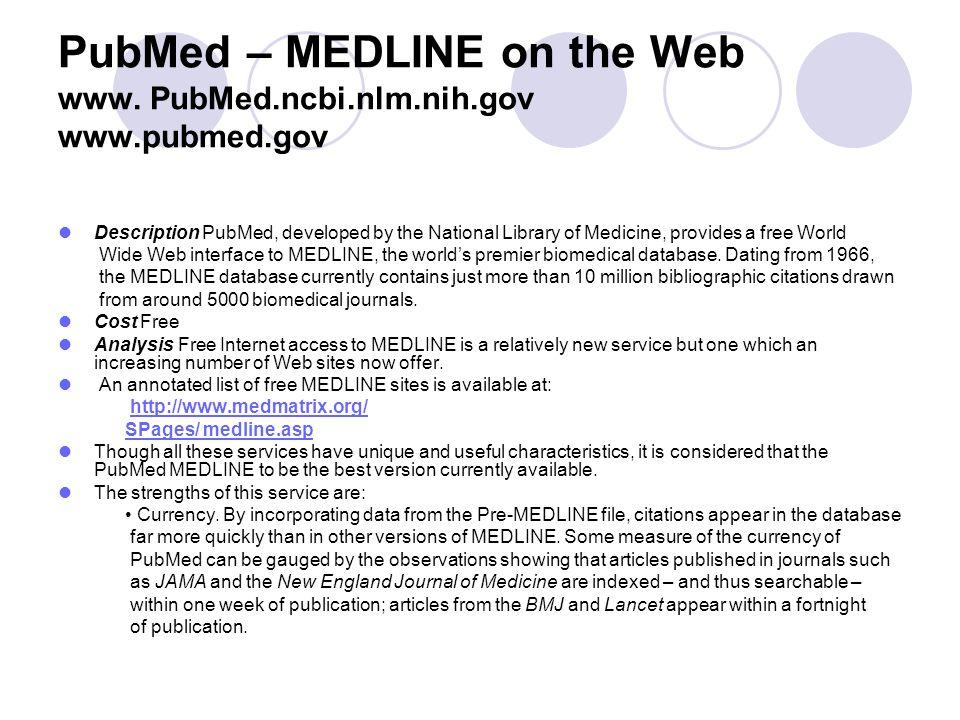 PubMed – MEDLINE on the Web www. PubMed.ncbi.nlm.nih.gov www.pubmed.gov Description PubMed, developed by the National Library of Medicine, provides a
