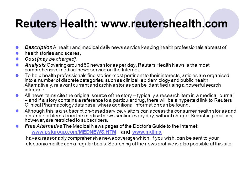 Reuters Health: www.reutershealth.com Description A health and medical daily news service keeping health professionals abreast of health stories and s