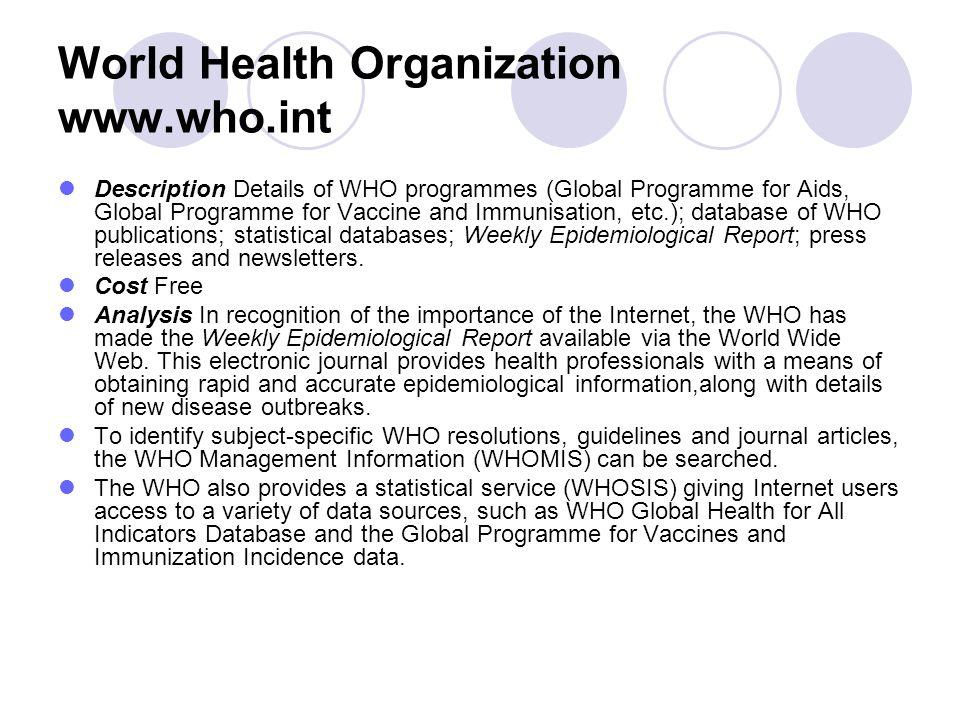 World Health Organization www.who.int Description Details of WHO programmes (Global Programme for Aids, Global Programme for Vaccine and Immunisation,