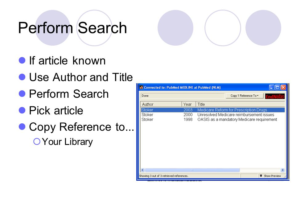 Perform Search If article known Use Author and Title Perform Search Pick article Copy Reference to... Your Library