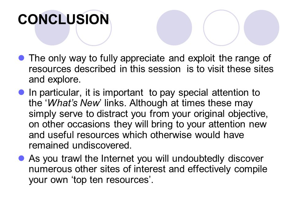 CONCLUSION The only way to fully appreciate and exploit the range of resources described in this session is to visit these sites and explore. In parti