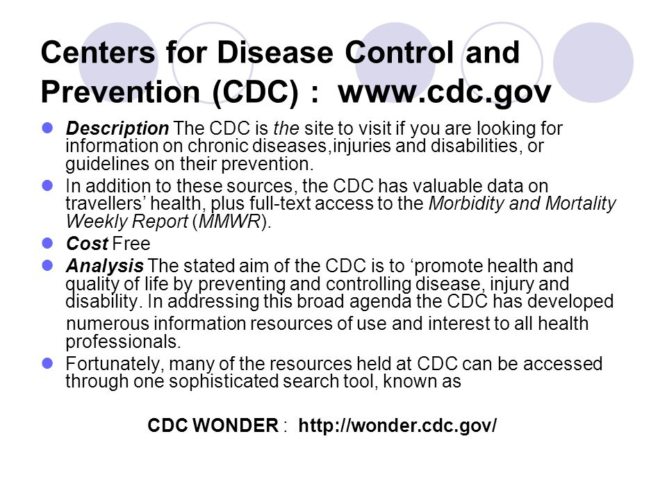 Centers for Disease Control and Prevention (CDC) : www.cdc.gov Description The CDC is the site to visit if you are looking for information on chronic