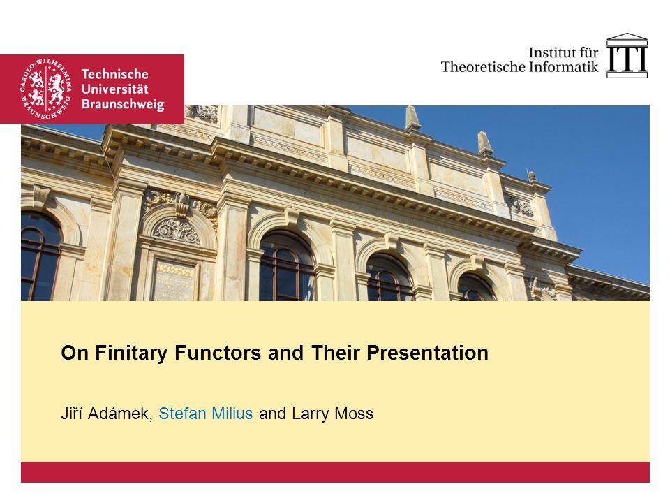 Platzhalter für Bild, Bild auf Titelfolie hinter das Logo einsetzen Jiří Adámek, Stefan Milius and Larry Moss On Finitary Functors and Their Presentat