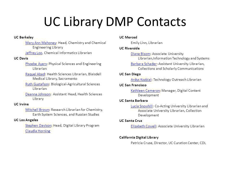 UC Library DMP Contacts UC Berkeley Mary Ann MahoneyMary Ann Mahoney: Head, Chemistry and Chemical Engineering Library Jeffrey LooJeffrey Loo, Chemica