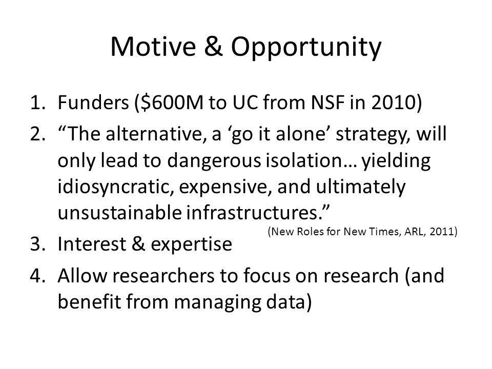 Motive & Opportunity 1.Funders ($600M to UC from NSF in 2010) 2.The alternative, a go it alone strategy, will only lead to dangerous isolation… yieldi