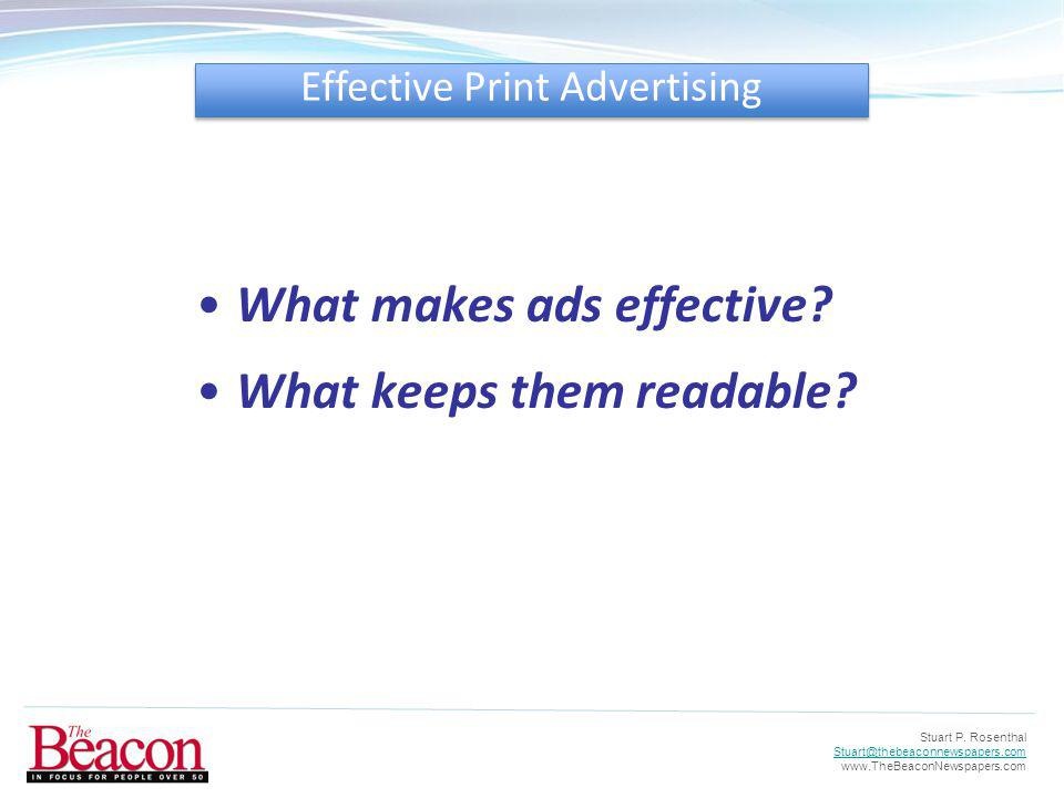 Stuart P. Rosenthal Stuart@thebeaconnewspapers.com www.TheBeaconNewspapers.com What makes ads effective? What keeps them readable? Effective Print Adv