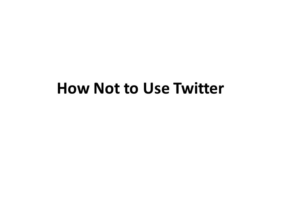 How Not to Use Twitter