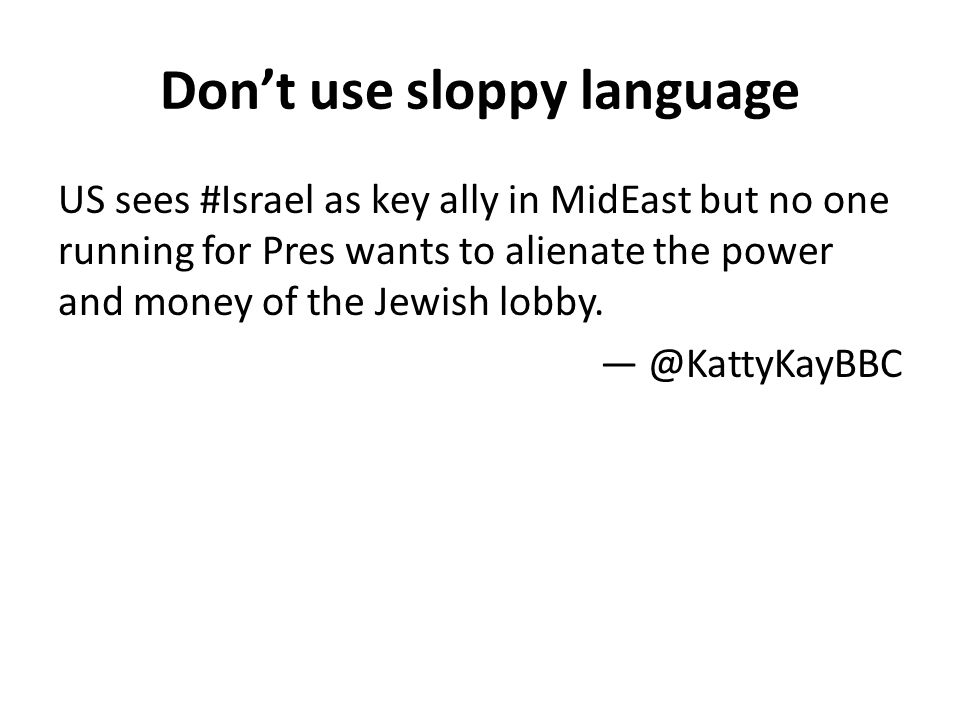 Dont use sloppy language US sees #Israel as key ally in MidEast but no one running for Pres wants to alienate the power and money of the Jewish lobby.