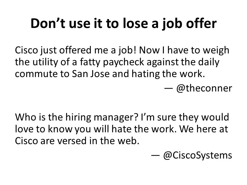 Dont use it to lose a job offer Cisco just offered me a job! Now I have to weigh the utility of a fatty paycheck against the daily commute to San Jose