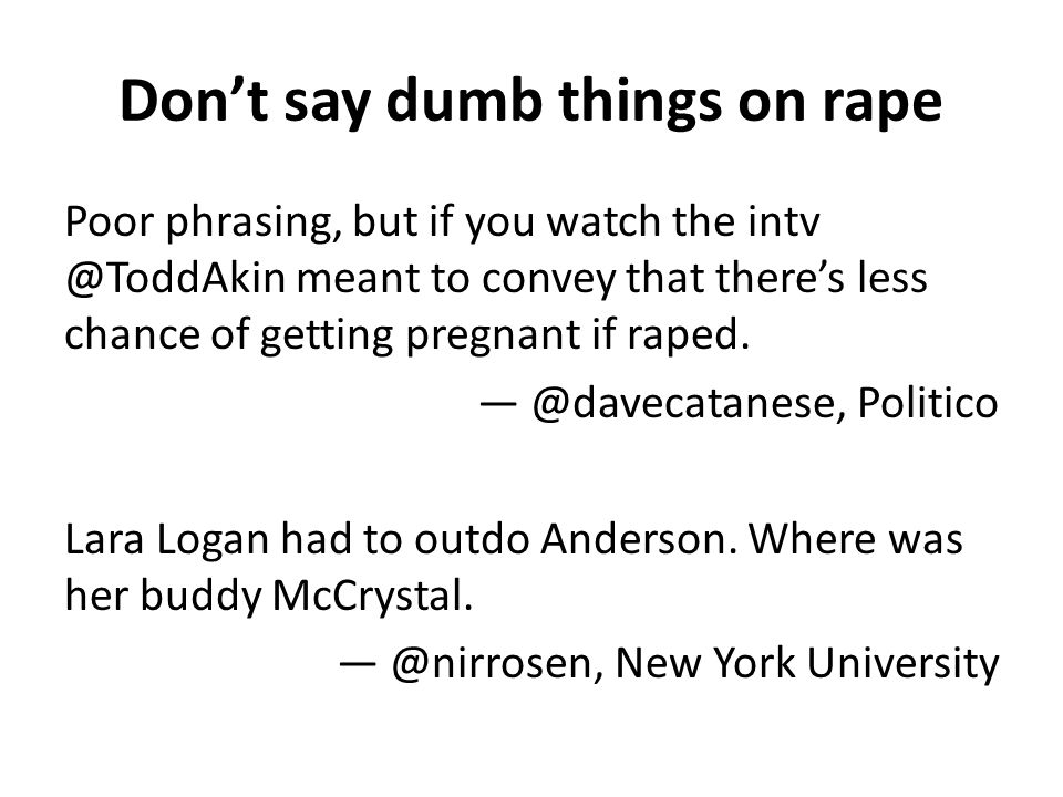 Dont say dumb things on rape Poor phrasing, but if you watch the intv @ToddAkin meant to convey that theres less chance of getting pregnant if raped.