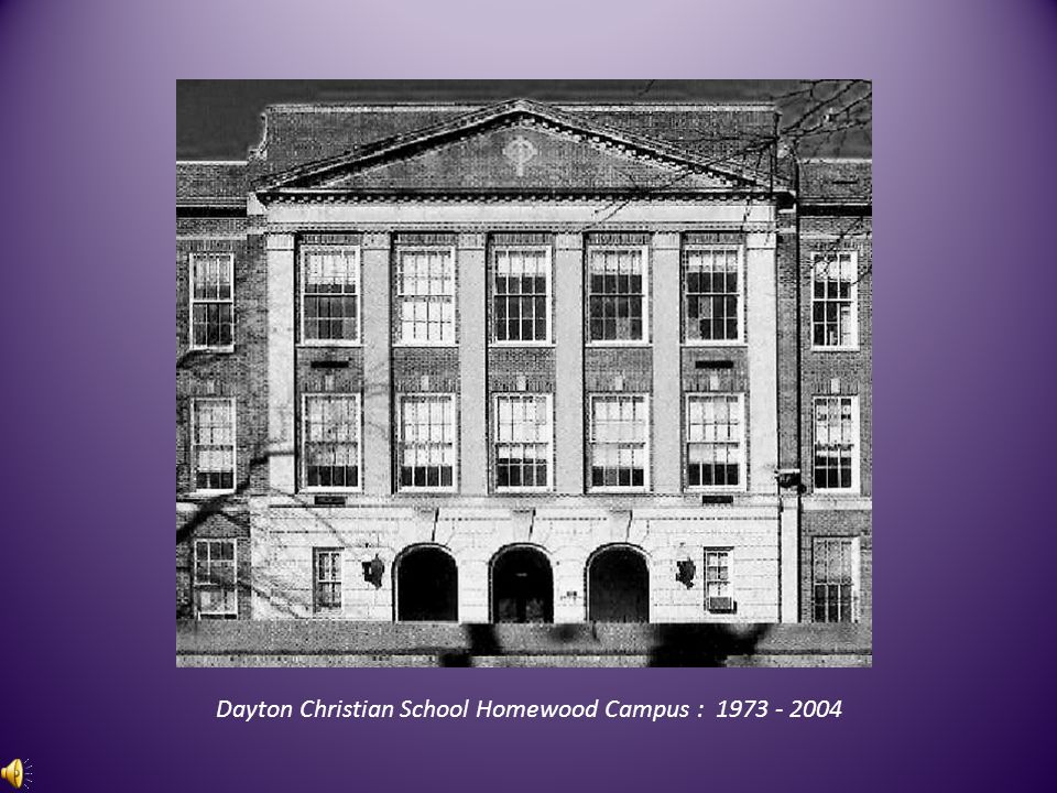 Dayton Christian School Homewood Campus : 1973 - 2004