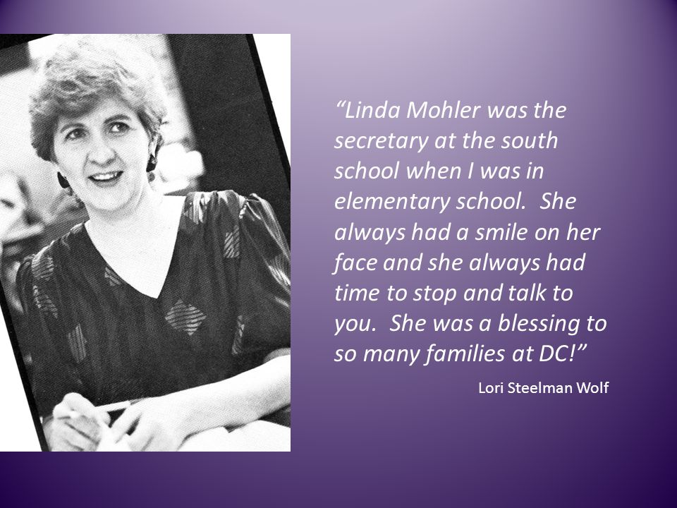 Linda Mohler was the secretary at the south school when I was in elementary school.
