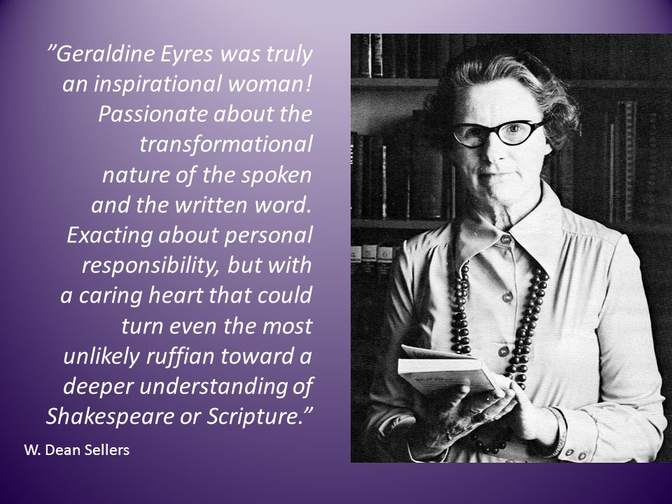 Geraldine Eyres was truly an inspirational woman! Passionate about the transformational nature of the spoken and the written word. Exacting about pers