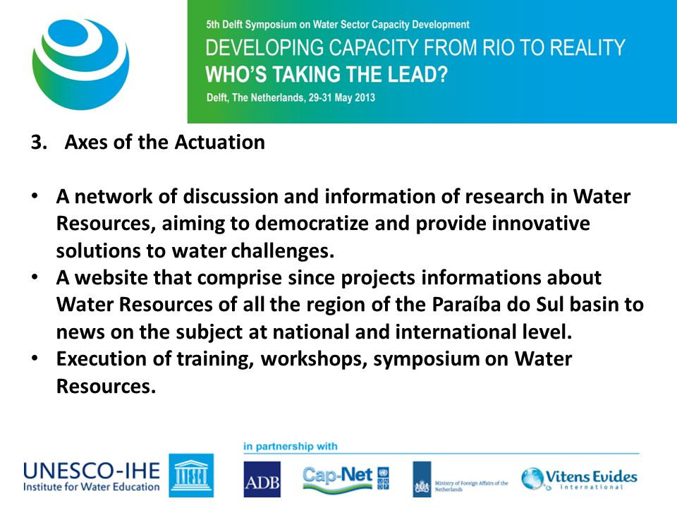Purpose of 5th Symposium 3.Axes of the Actuation A network of discussion and information of research in Water Resources, aiming to democratize and provide innovative solutions to water challenges.