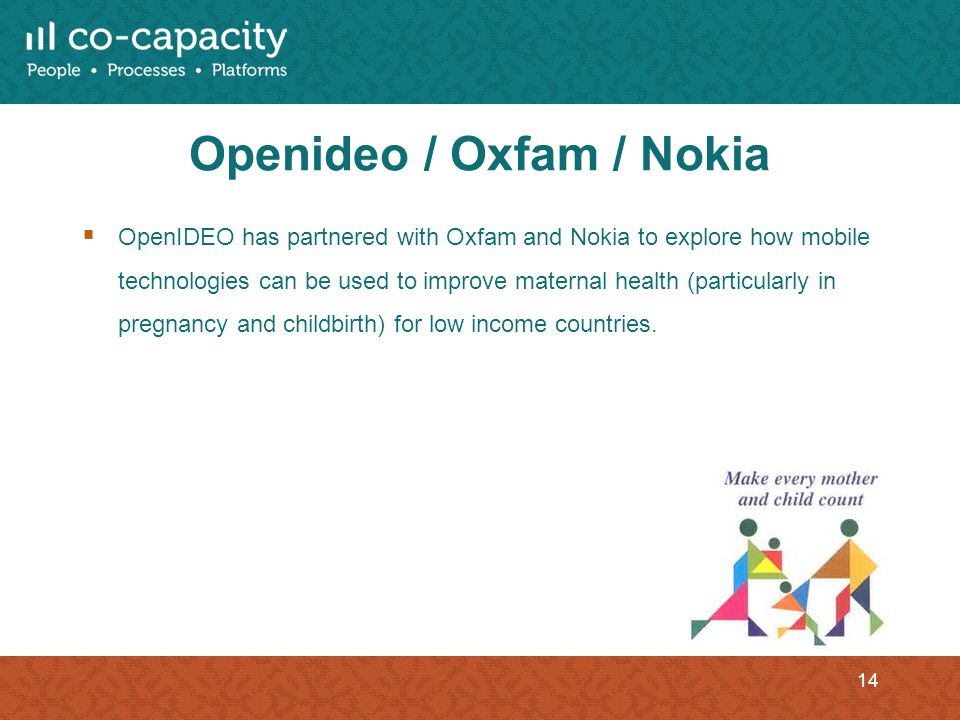 Openideo / Oxfam / Nokia OpenIDEO has partnered with Oxfam and Nokia to explore how mobile technologies can be used to improve maternal health (partic