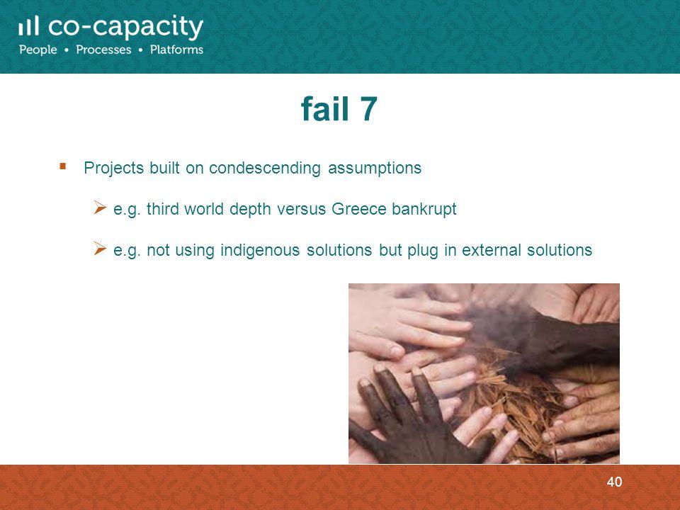 fail 7 Projects built on condescending assumptions e.g.