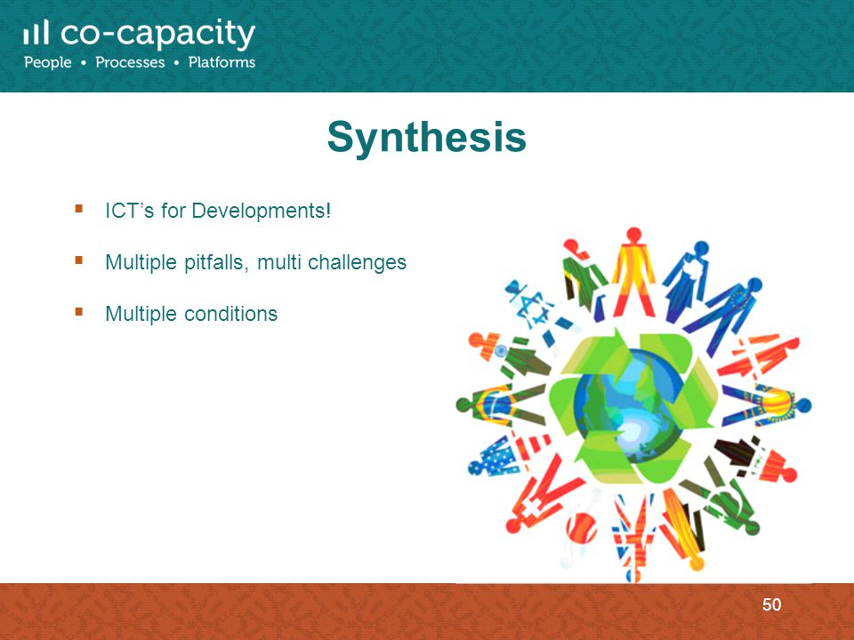 Synthesis ICTs for Developments! Multiple pitfalls, multi challenges Multiple conditions 50