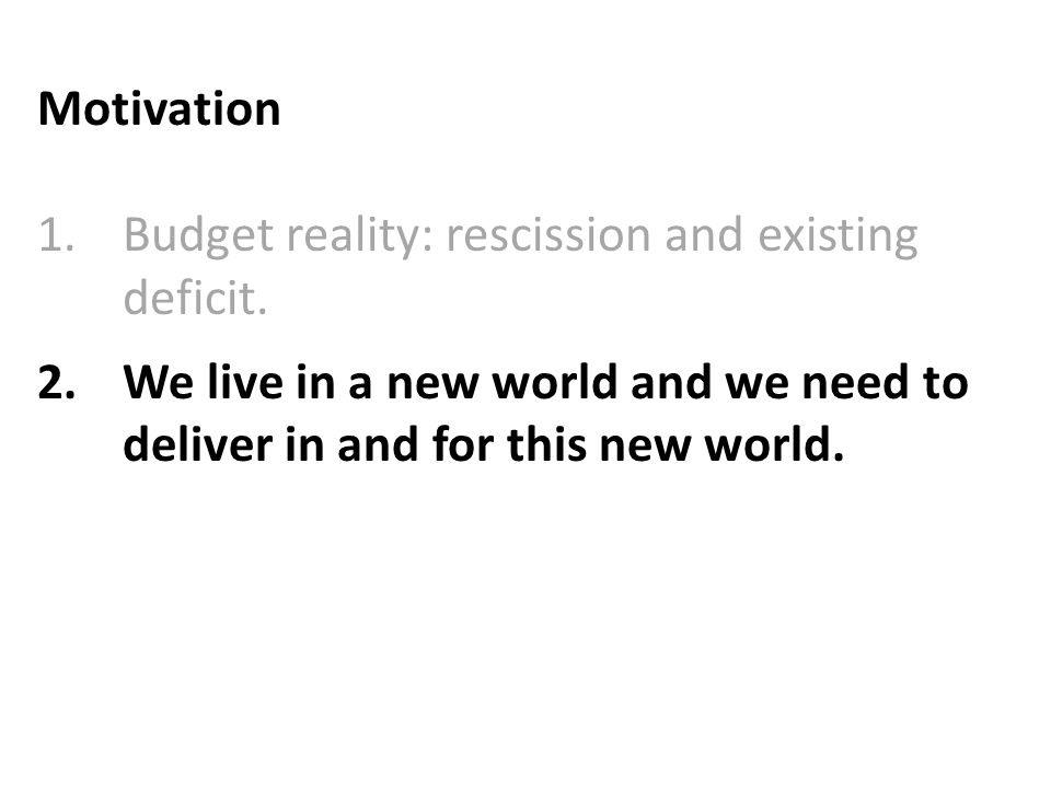 Motivation 1.Budget reality: rescission and existing deficit.