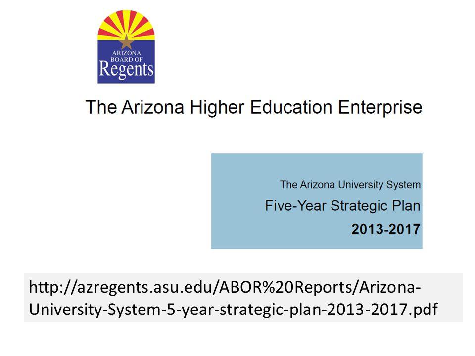 http://azregents.asu.edu/ABOR%20Reports/Arizona- University-System-5-year-strategic-plan-2013-2017.pdf
