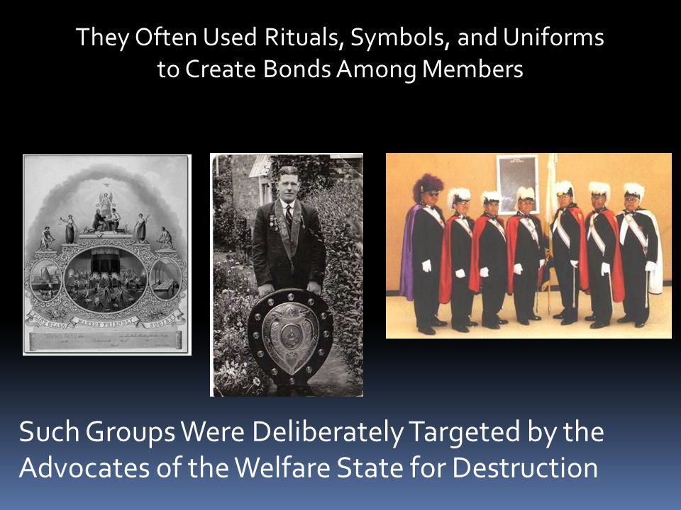 They Often Used Rituals, Symbols, and Uniforms to Create Bonds Among Members Such Groups Were Deliberately Targeted by the Advocates of the Welfare St