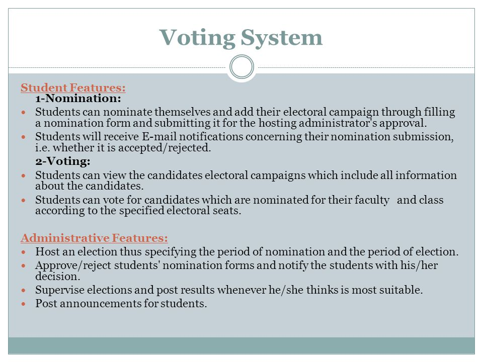 Voting System Student Features: 1-Nomination: Students can nominate themselves and add their electoral campaign through filling a nomination form and submitting it for the hosting administrator s approval.