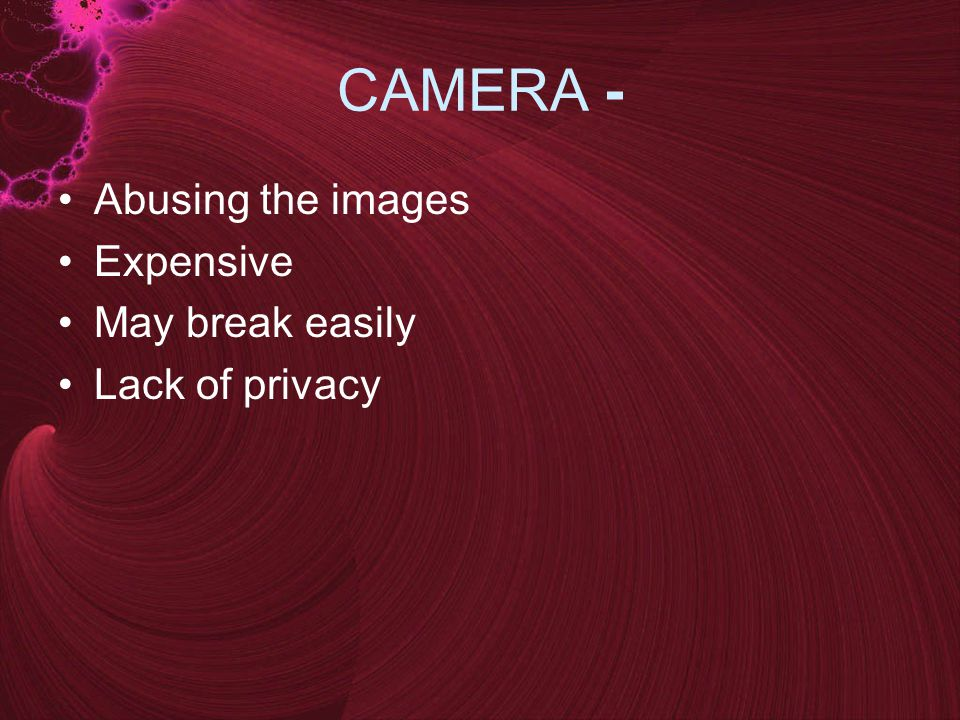 CAMERA - Abusing the images Expensive May break easily Lack of privacy