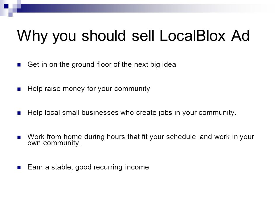 Why you should sell LocalBlox Ad Get in on the ground floor of the next big idea Help raise money for your community Help local small businesses who create jobs in your community.