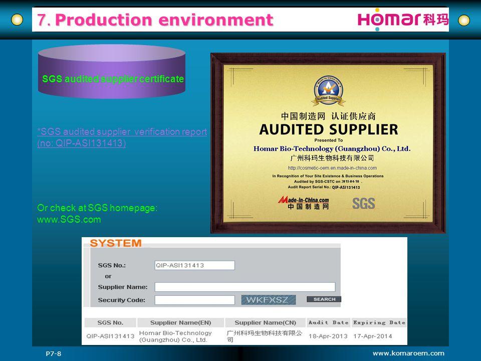 www.komaroem.com 7. Production environment Or check at SGS homepage: www.SGS.com P7-8 SGS audited supplier certificate *SGS audited supplier verificat