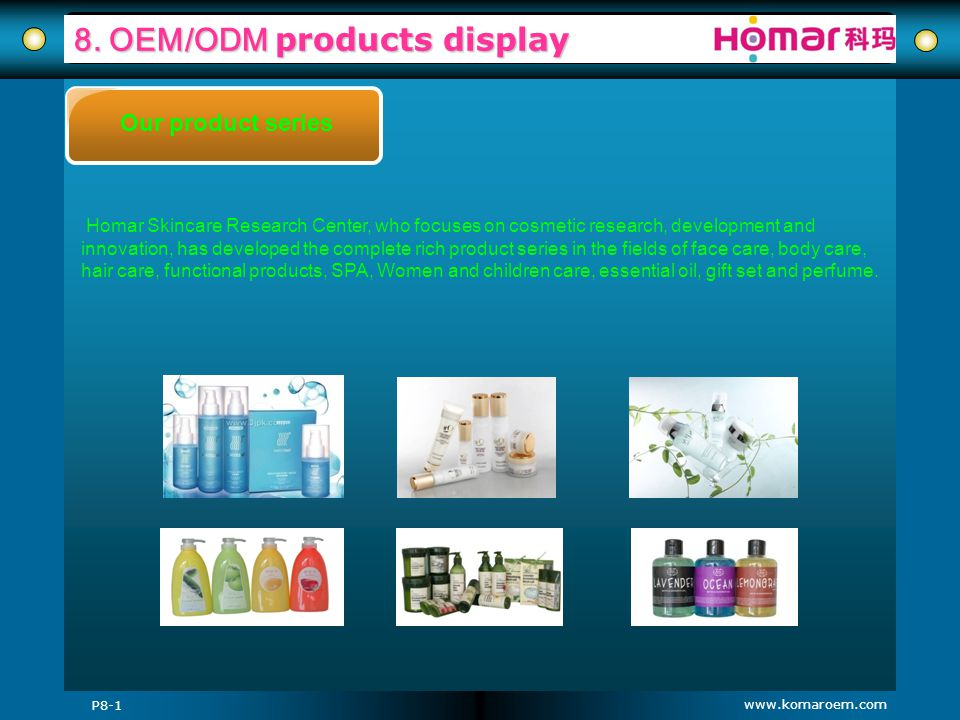 www.komaroem.com 8. OEM/ODM products display Our product series Homar Skincare Research Center, who focuses on cosmetic research, development and inno