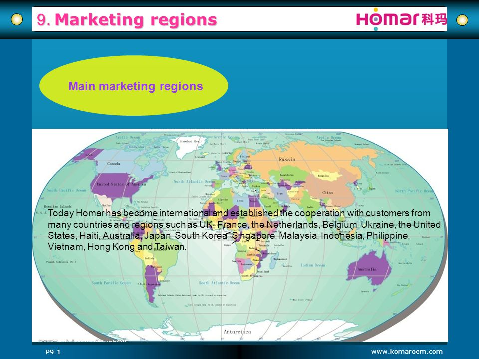 www.komaroem.com 9. Marketing regions Main marketing regions Today Homar has become international and established the cooperation with customers from