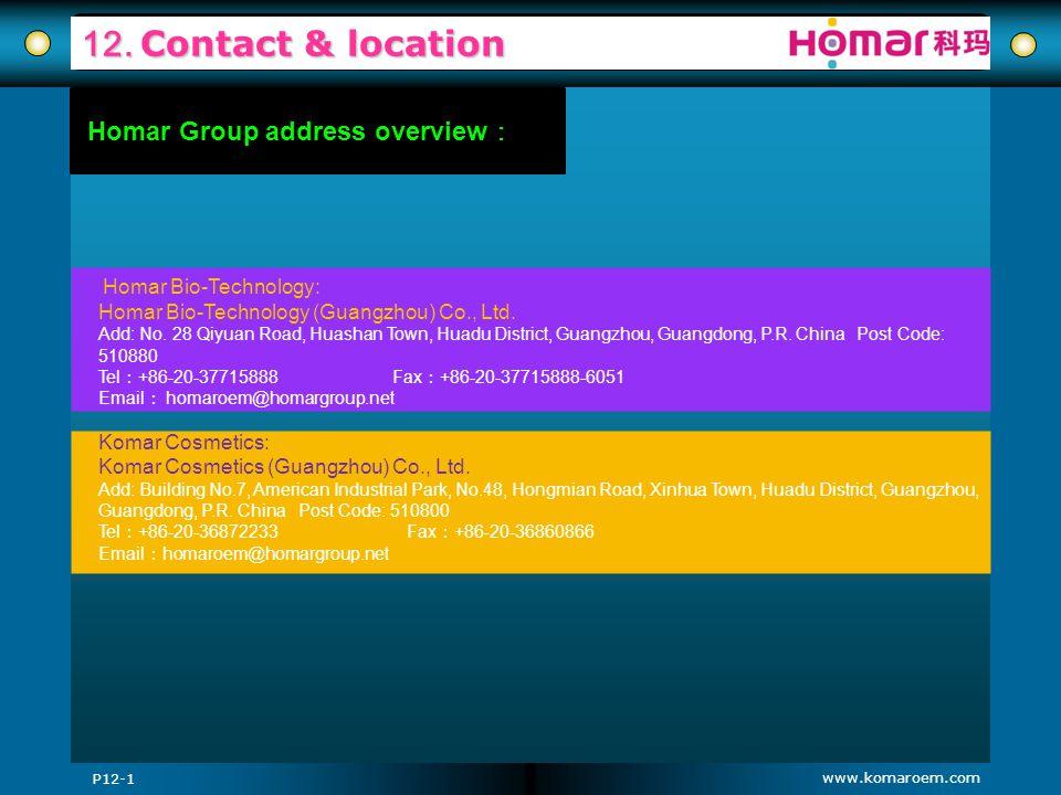 www.komaroem.com 12. Contact & location Homar Bio-Technology: Homar Bio-Technology (Guangzhou) Co., Ltd. Add: No. 28 Qiyuan Road, Huashan Town, Huadu