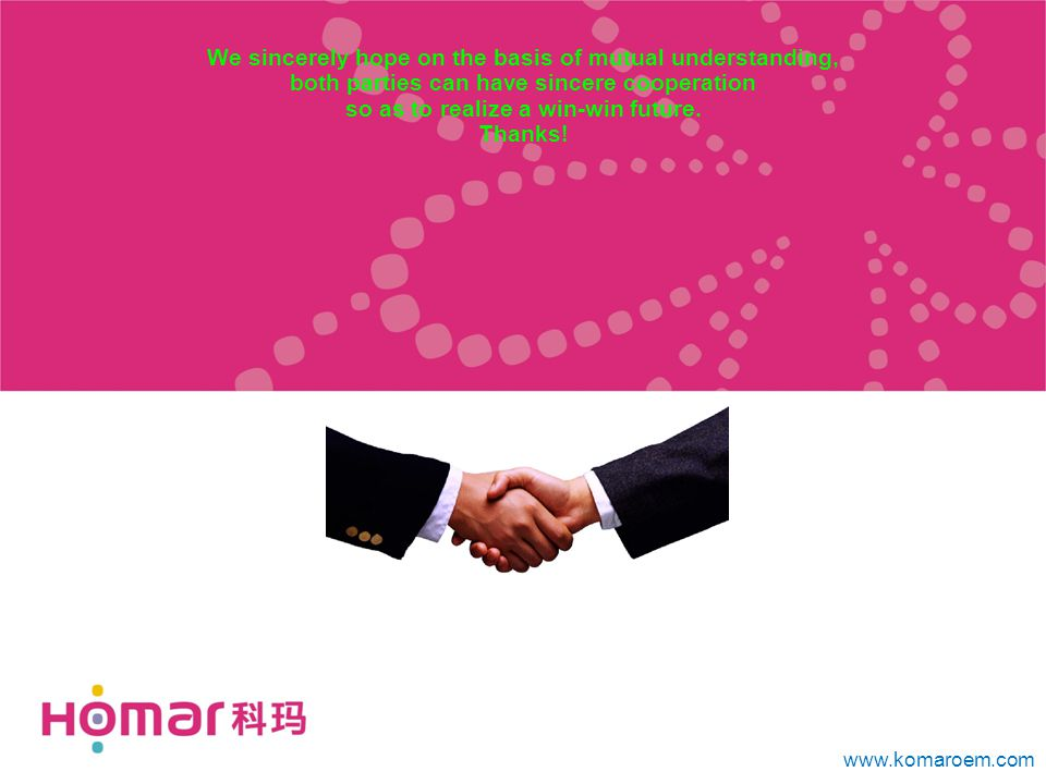www.komaroem.com We sincerely hope on the basis of mutual understanding, both parties can have sincere cooperation so as to realize a win-win future.