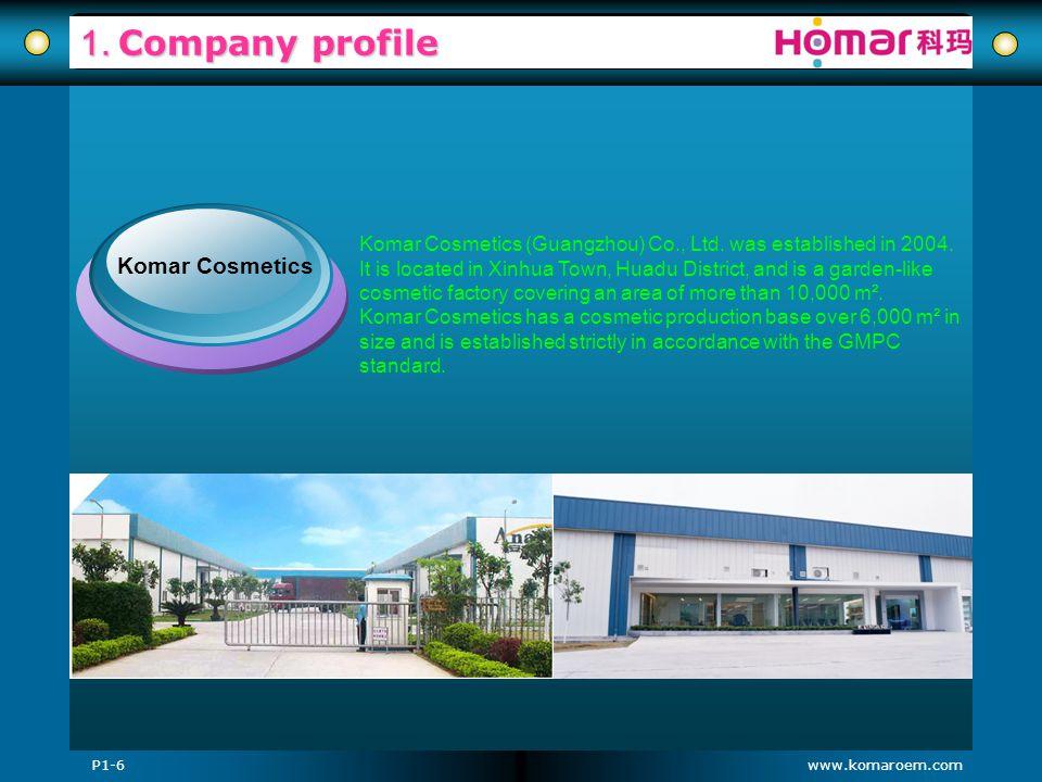 www.komaroem.com 1. Company profile Komar Cosmetics (Guangzhou) Co., Ltd. was established in 2004. It is located in Xinhua Town, Huadu District, and i
