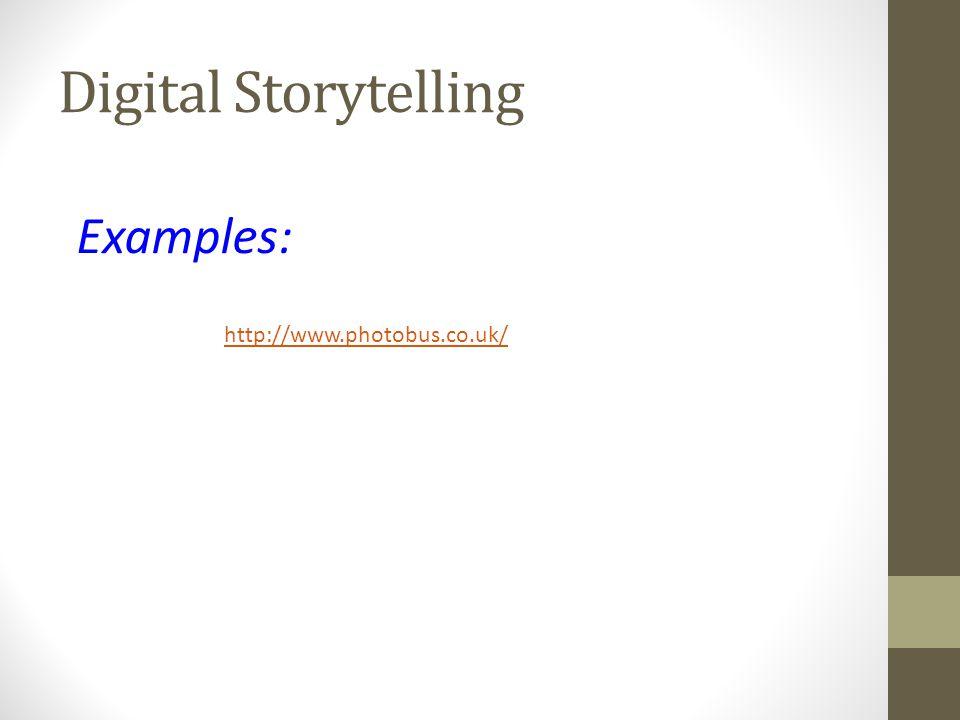 Digital Storytelling Examples: http://www.photobus.co.uk/