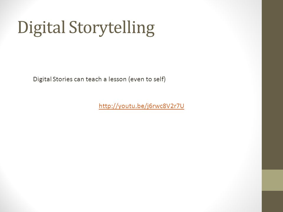 Digital Storytelling Digital Stories can teach a lesson (even to self) http://youtu.be/j6rwc8V2r7U