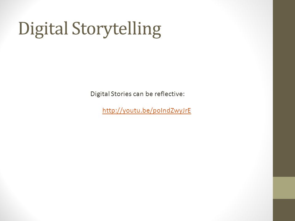 Digital Storytelling http://youtu.be/poIndZwyJrE Digital Stories can be reflective: