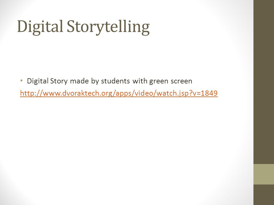 Digital Storytelling Digital Story made by students with green screen http://www.dvoraktech.org/apps/video/watch.jsp v=1849