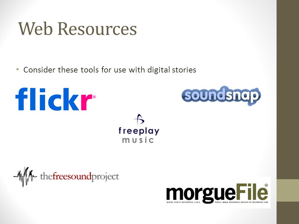 Web Resources Consider these tools for use with digital stories