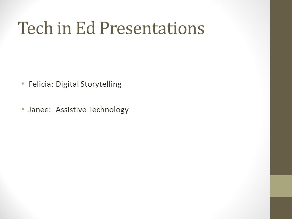 Tech in Ed Presentations Felicia: Digital Storytelling Janee: Assistive Technology