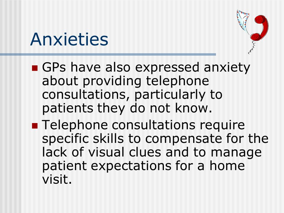 Anxieties GPs have also expressed anxiety about providing telephone consultations, particularly to patients they do not know.