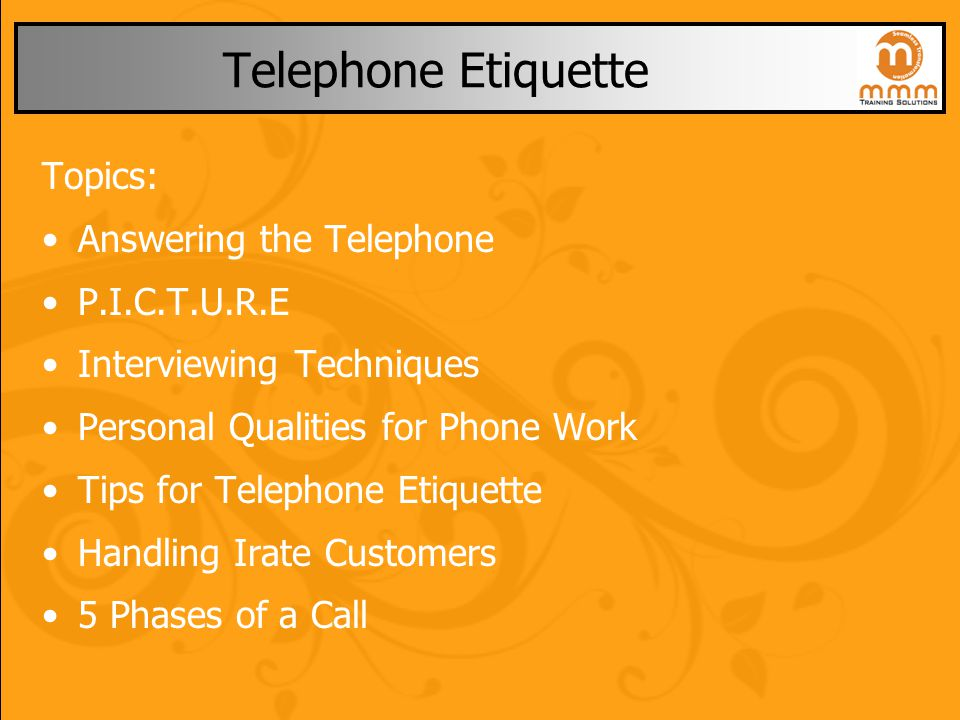 Telephone Etiquette Topics: Answering the Telephone P.I.C.T.U.R.E Interviewing Techniques Personal Qualities for Phone Work Tips for Telephone Etiquet