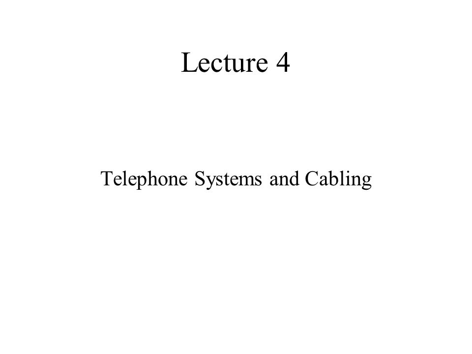 Lecture 4 Telephone Systems and Cabling