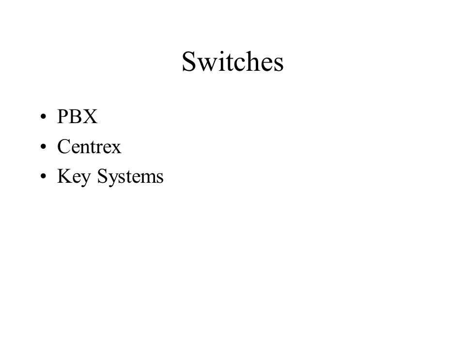 PBX and Centrex Systems All provide: –connections between staff in organizations –connections to the outside world –the ability for on-site personnel to make calls within the call territory without paying telephone usage fees