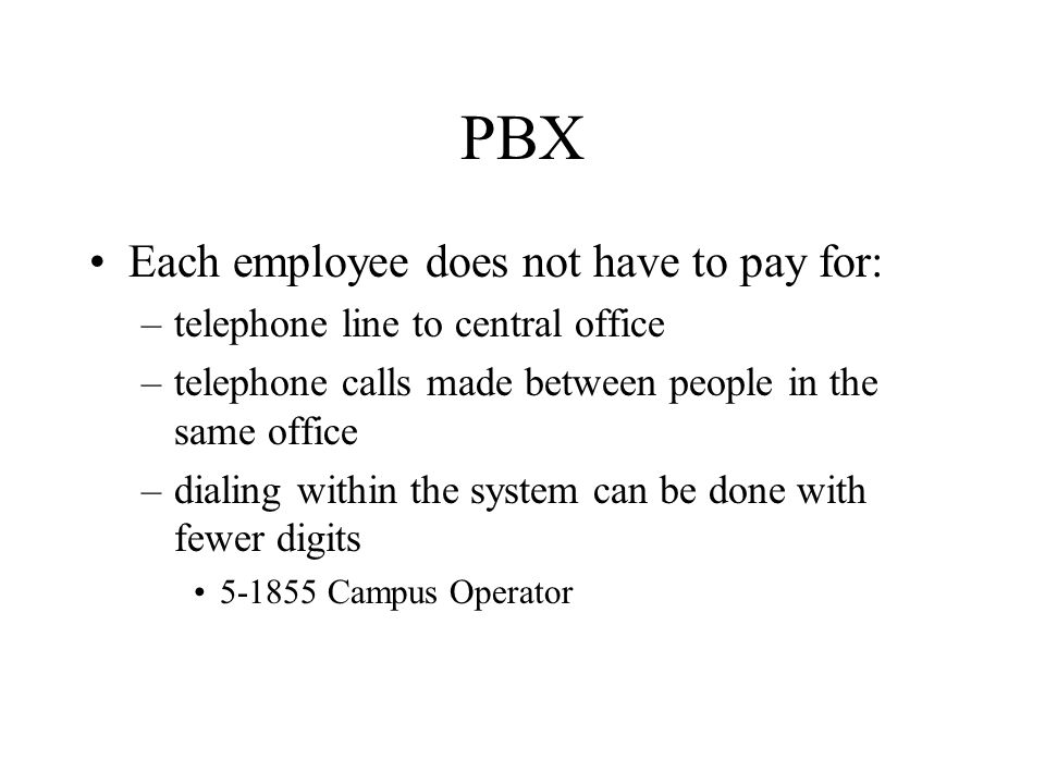 Centrex Central Exchange Located on the local telephone providers premises Equipment owned by the telephone provider Offers same features as PBX in terms of costs per call, and reduced digit dialing