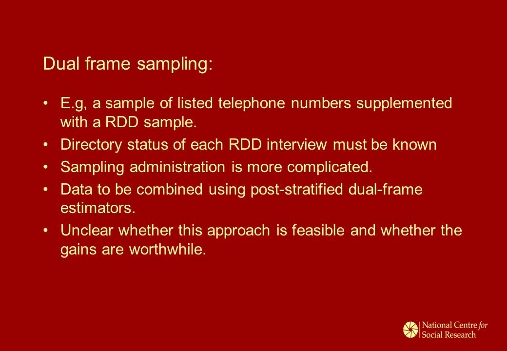Dual frame sampling: E.g, a sample of listed telephone numbers supplemented with a RDD sample. Directory status of each RDD interview must be known Sa