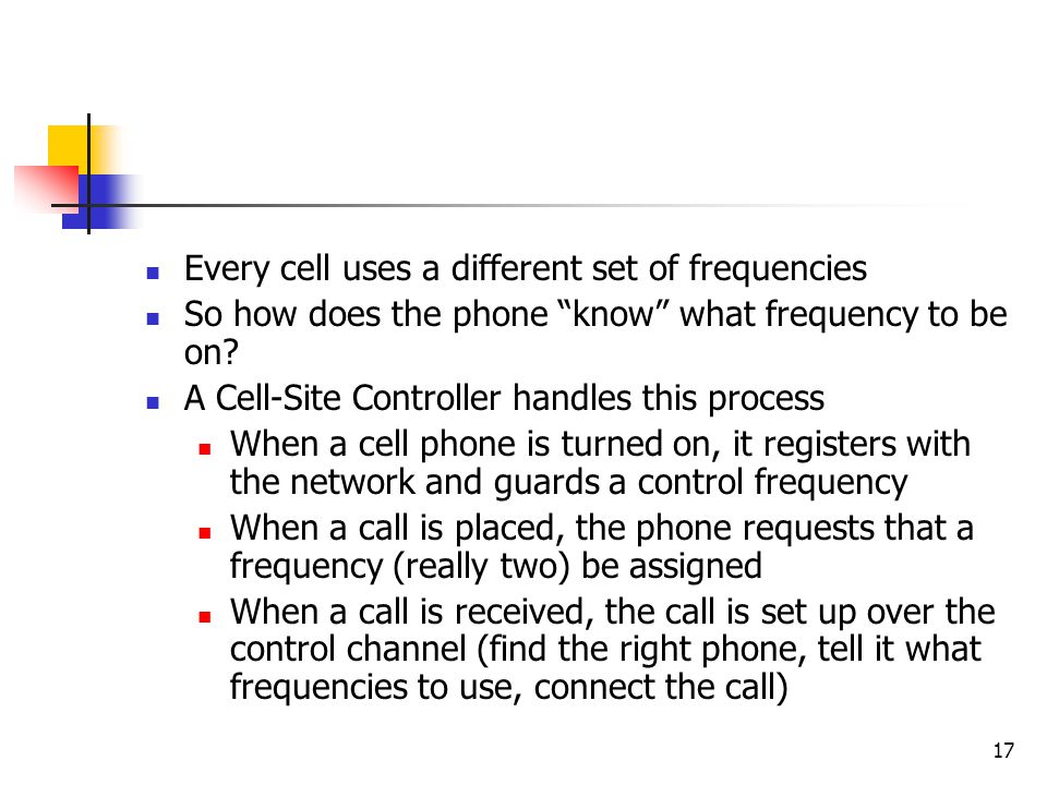 17 Every cell uses a different set of frequencies So how does the phone know what frequency to be on.